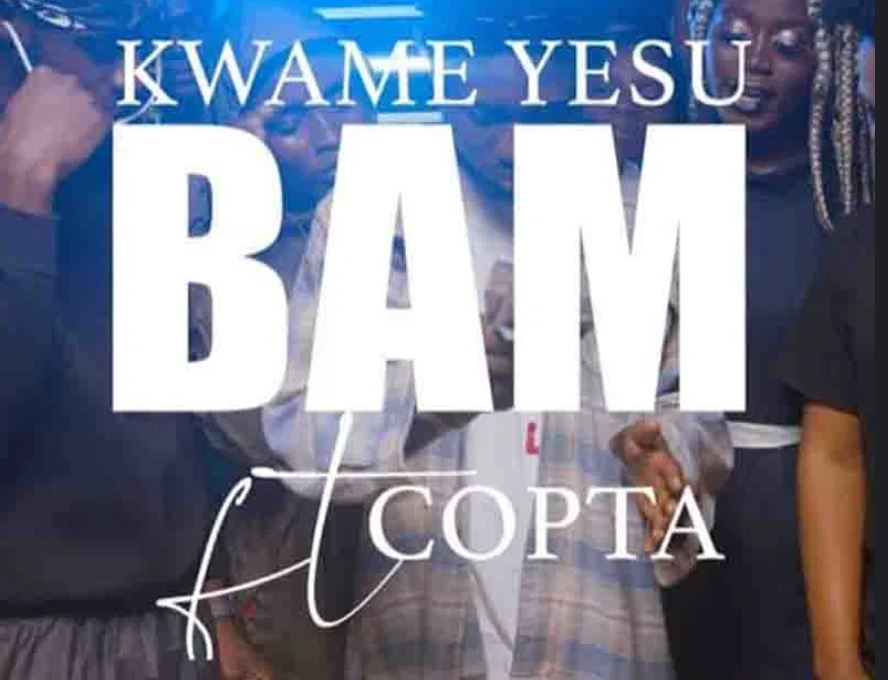 Kwame Yesu – Bam Ft Copta (Prod. By Ghanaian Stallion)