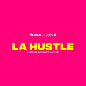 Medikal - La Hustle Ft Joey B (Prod. by DJ Krept & Atown TSB)