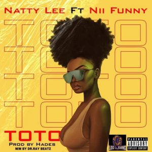 Natty Lee – Toto Ft. Nii Funny (Prod. by Hades)