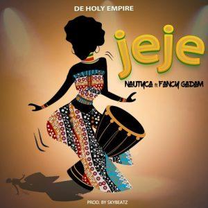 Nautyca – Jeje ft. Fancy Gadam (Prod. by Sky Beatz).