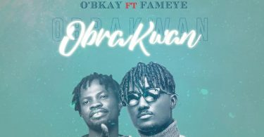 O'bkay - Obra Kwan Ft Fameye (Prod. by ItzCJ)