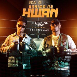 Flowking Stone - Barima Ne Hwan Ft Strongman