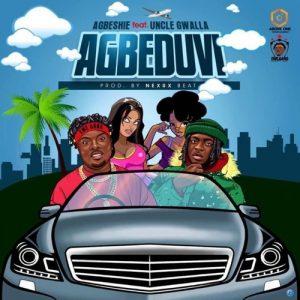 Agbeshie - Agbeduvi Ft. Uncle Gwalla (Prod. by Nexux Beatz)