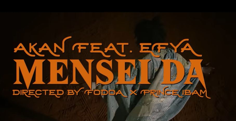 Akan – Mensei Da Ft Efya video