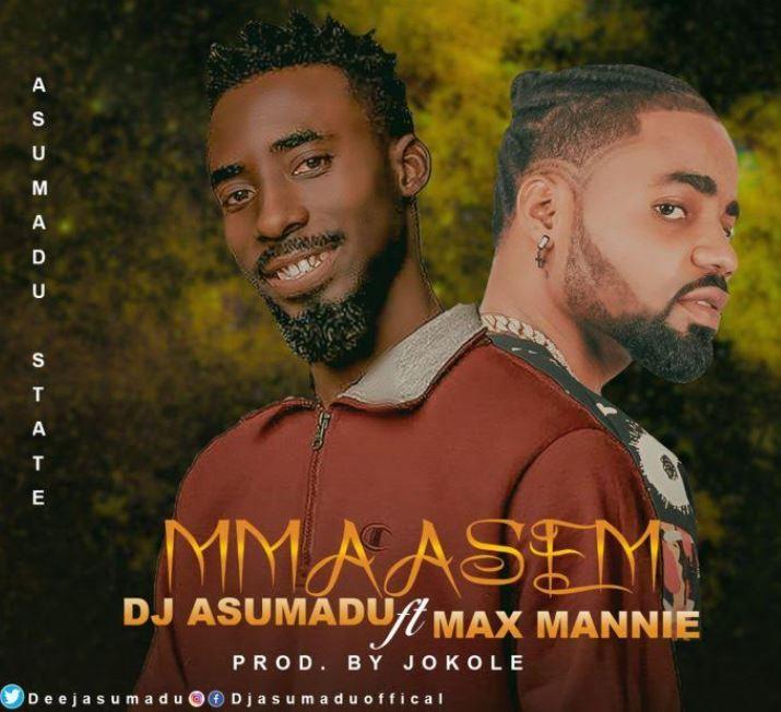 DJ Asumadu - Mmaasem Ft Max Mannie