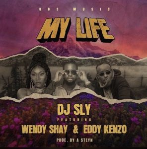 DJ Sly - My Life Ft Wendy Shay & Eddy Kenzo