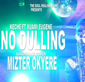Keche – No Dulling Ft Kuami Eugene (Sax Version)