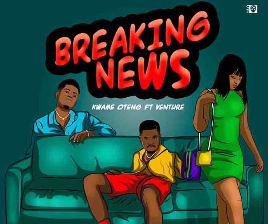 Kwame Oteng - Breaking News Ft Venture