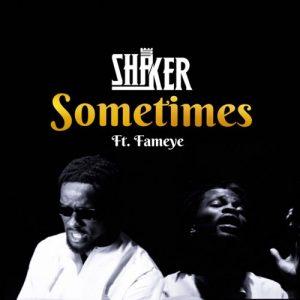 Shaker - Sometimes Ft Fameye