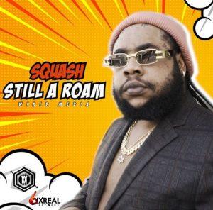 Squash – Still A Roam (Prod by Wikid Media)