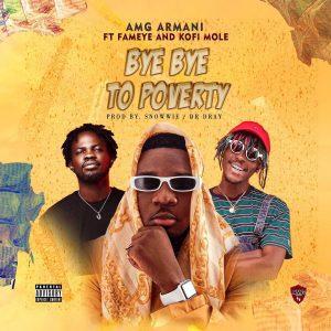 Amg Armani - Bye Bye To Poverty Ft Fameye & Kofi Mole (Prod. by Snowwie)