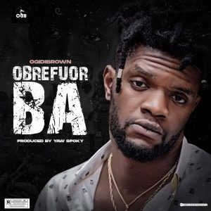Ogidi Brown - Obrefuor Ba (Prod. by Yaw Spoky)