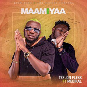Teflon Flexx - Maami Yaa Ft Medikal (Prod. by Atown TSB)