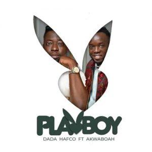 Dada Hafco - Playboy Ft Akwaboah