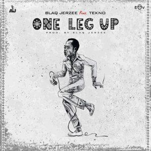Blaq Jerzee – One Leg Up Ft. Tekno (Prod. by Blaq Jerzee)