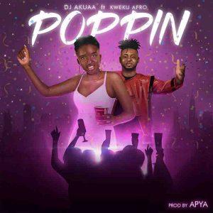 DJ Akuaa - Poppin Ft Kweku Afro (Prod. by Apya)