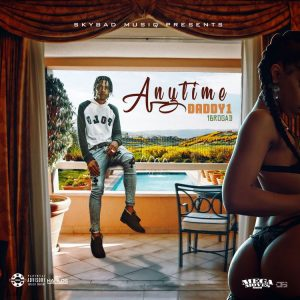 Daddy1 – Anytime (Prod. by Skybad Musiq)