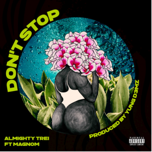 Almighty Trei - Don't Stop Ft Magnom (Prod. by Yung D3mz)