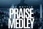 Joe Mettle – Praise Medley