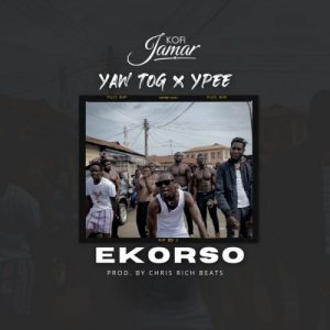 Kofi Jamar - Ekorso Ft Yaw Tog x Ypee (Prod. By Chris Rich Beat)