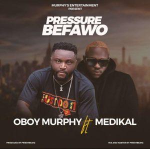 Oboy Murphy - Pressure Befawo Ft Medikal (Prod. by Priest Beat)