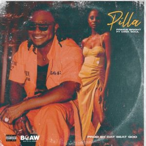 Prince Bright - Pilla Ft Cina Soul (Prod. by DatBeatGod)