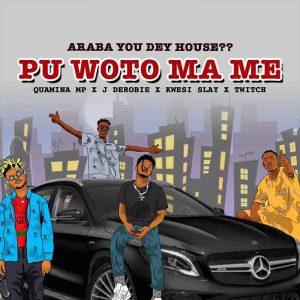 Quamina Mp - Pu Woto Ma Me Ft. J Derobie, Kwesi Slay & Twitch 4EVA