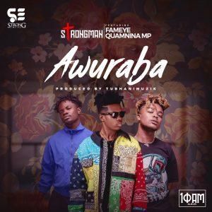 Strongman - Awuraba Ft Fameye & Quamina MP (Prod. by Tubhani Muzik)