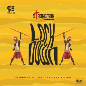 Strongman - Lockdown Ft Worlasi (Prod. by Fortune Dane)