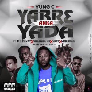 Yung C - Yabr3 Anka Yada Ft Tulenkey, Quamina MP, Ypee & Nkrumah