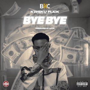 Kweku Flick - Bye Bye (Prod. by KC Beatz)
