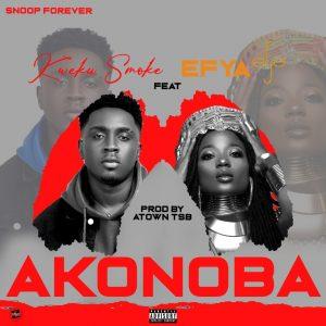 Kweku Smoke - Akonoba ft Efya (Prod. by Atown TSB)