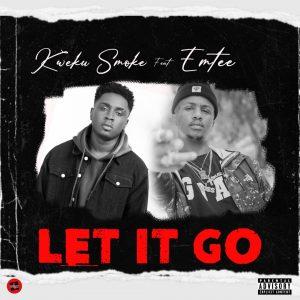 Kweku Smoke - Let It Go ft Emtee (Prod. by Atown TSB)