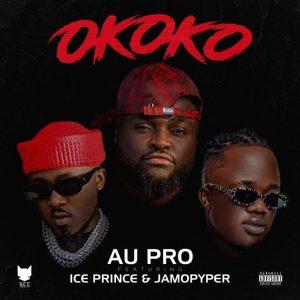 Au Pro – Okoko Ft Ice Prince & Jamopyper