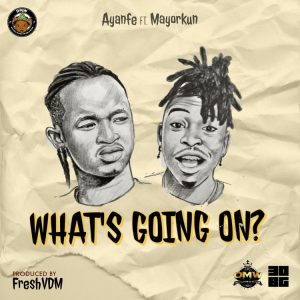 Ayanfe - What's Going On (W.G.O) Ft. Mayorkun