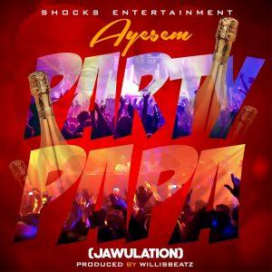 Ayesem - Party Papa (Jawulation) (Prod. by Willisbeatz)