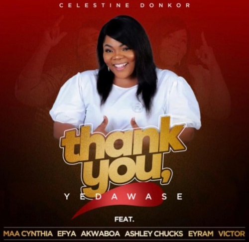 Celestine Donkor – Thank You (Yedawase) Ft Efya, Akwaboah