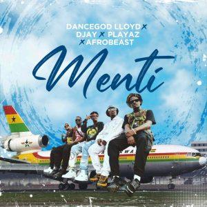 Dancegod Lloyd – Menti Ft D Jay, Playaz & Afrobeast