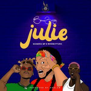 Berose 3sixty – Julie Ft. Quamina Mp & Bosom P-Yung (Prod. by Deelaw)