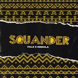 Falz – Squander Ft Niniola (Prod. by Willis)