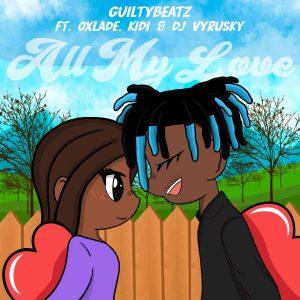 GuiltyBeatz - All My Love Ft Oxlade, KiDi & DJ Vyrusky