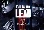 Mr P – Follow My Lead Ft Wande Coal