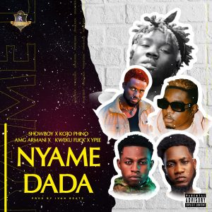Showboy - Nyame Dada ft. Kojo Phino, AMG Armani, Kweku Flick & Ypee