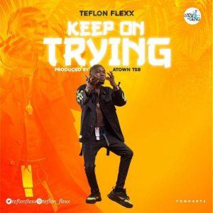 Teflon Flexx – Keep On Trying (Prod. by Atown TSB)