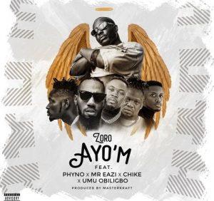Zoro – Ayo'm Ft. Mr Eazi, Umu Obiligbo, Chike, Phyno