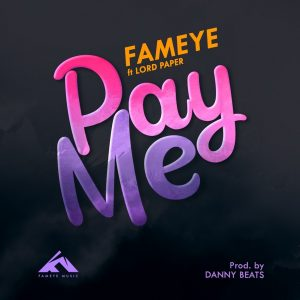 Fameye - Pay Me ft Lord Paper (Prod. by Danny Beats)