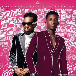 Kofi Kinaata - Something Nice ft. Patoranking (Prod. by WillisBeatz)