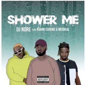 DJ Nore -Shower Me ft Kuami Eugene & Medikal