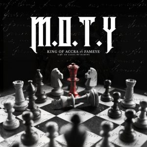 King Of Accra – M.O.T.Y Ft Fameye (Prod. by King Of Accra)