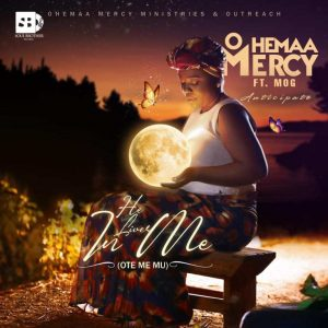 Ohemaa Mercy - He Lives In Me (Ote Me Mu) ft MOG Music